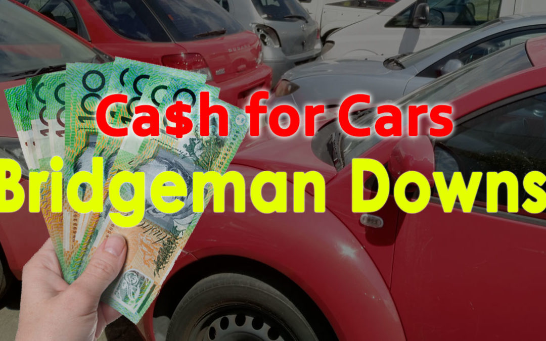 Bridgeman Downs Cash for Cars Removals